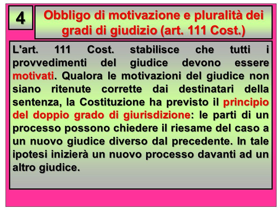 4 Obbligo di motivazione e pluralità dei gradi di giudizio (art. 111 Cost.)