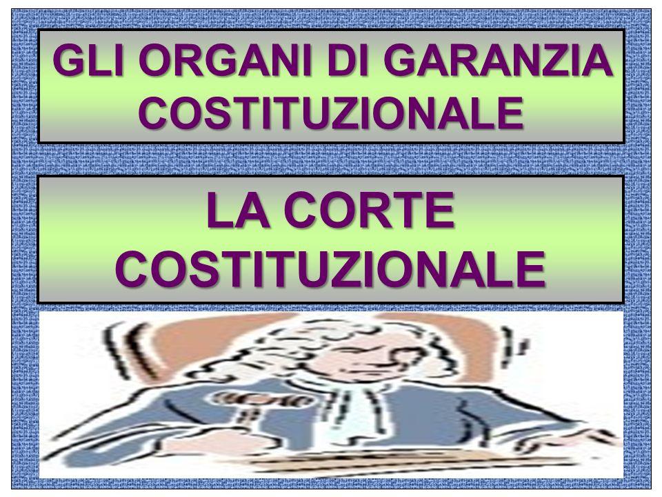 GLI ORGANI DI GARANZIA COSTITUZIONALE LA CORTE COSTITUZIONALE