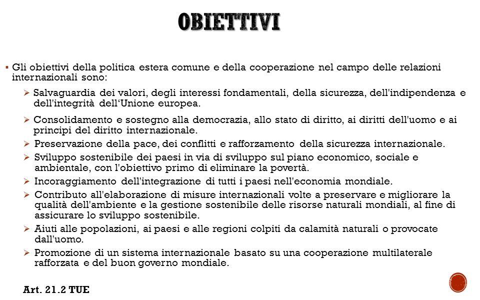 Obiettivi Gli obiettivi della politica estera comune e della cooperazione nel campo delle relazioni internazionali sono: