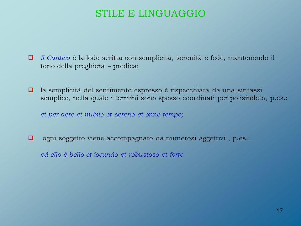 STILE E LINGUAGGIO Il Cantico è la lode scritta con semplicità, serenità e fede, mantenendo il. tono della preghiera – predica;