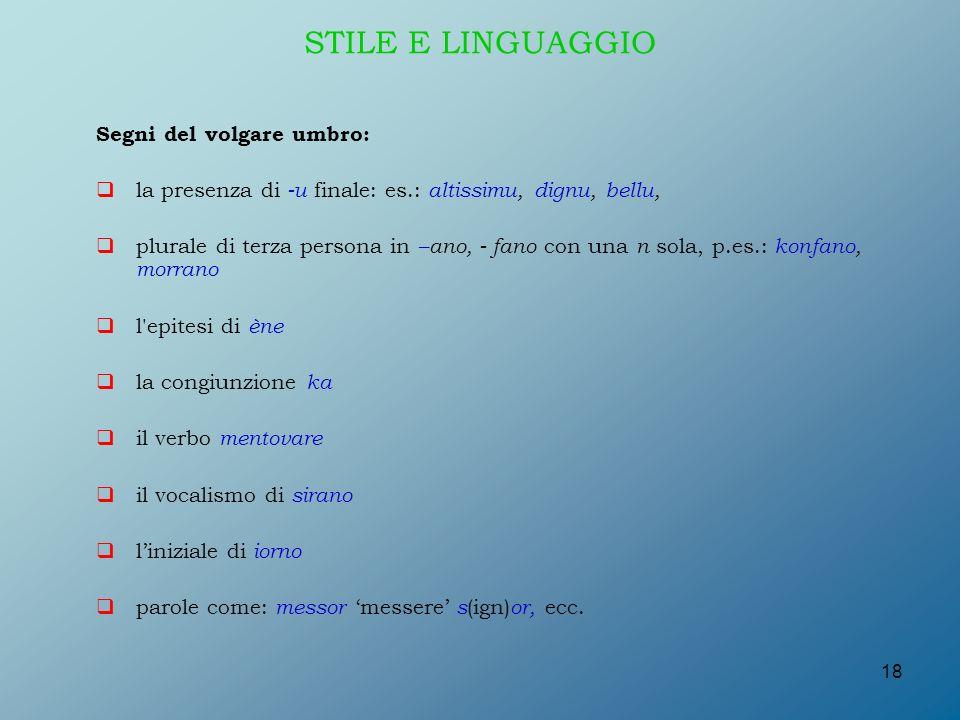 STILE E LINGUAGGIO Segni del volgare umbro: