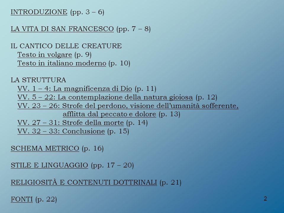 INTRODUZIONE (pp. 3 – 6) LA VITA DI SAN FRANCESCO (pp. 7 – 8) IL CANTICO DELLE CREATURE. Testo in volgare (p. 9)