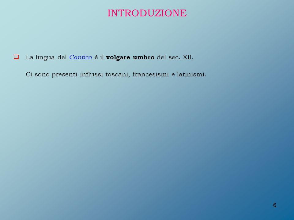 INTRODUZIONE La lingua del Cantico è il volgare umbro del sec. XII.