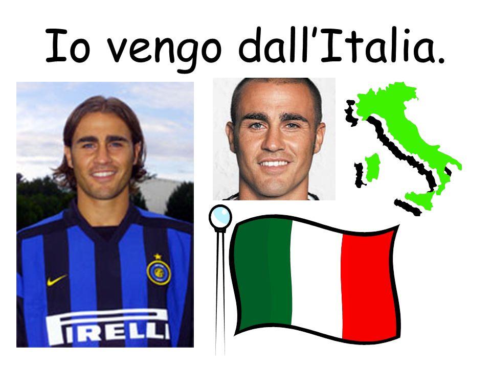 Io vengo dall'Italia.