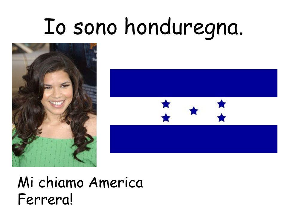 Io sono honduregna. Mi chiamo America Ferrera!