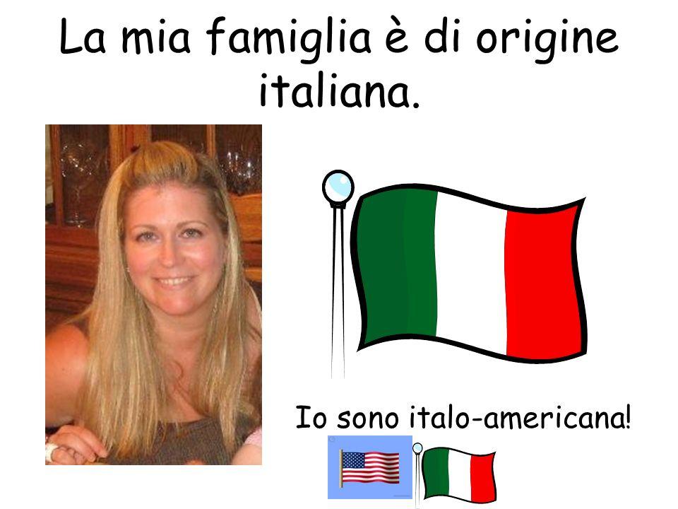 La mia famiglia è di origine italiana.