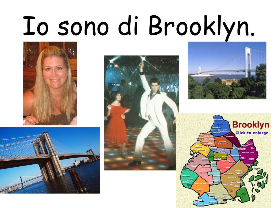 Io sono di Brooklyn.