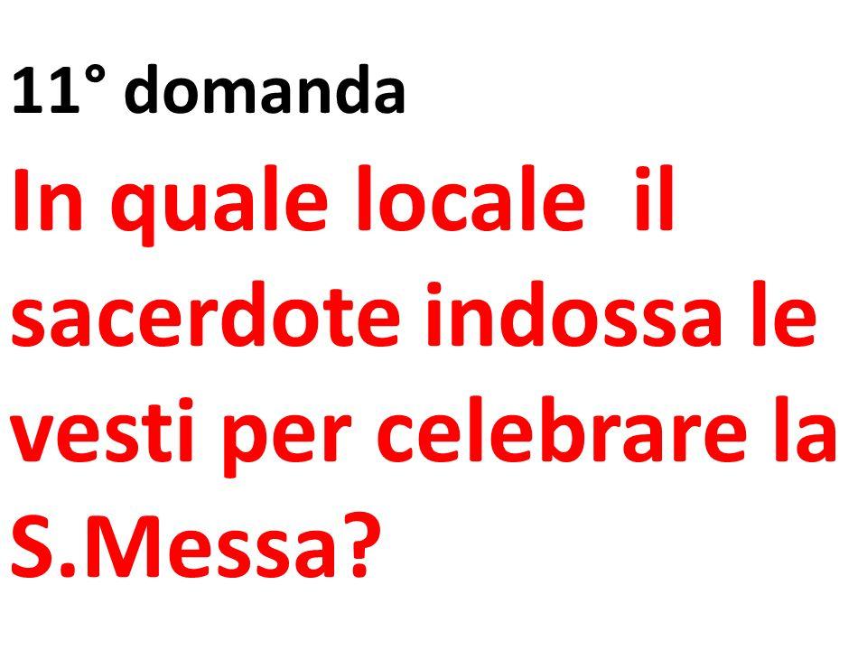 11° domanda In quale locale il sacerdote indossa le vesti per celebrare la S.Messa