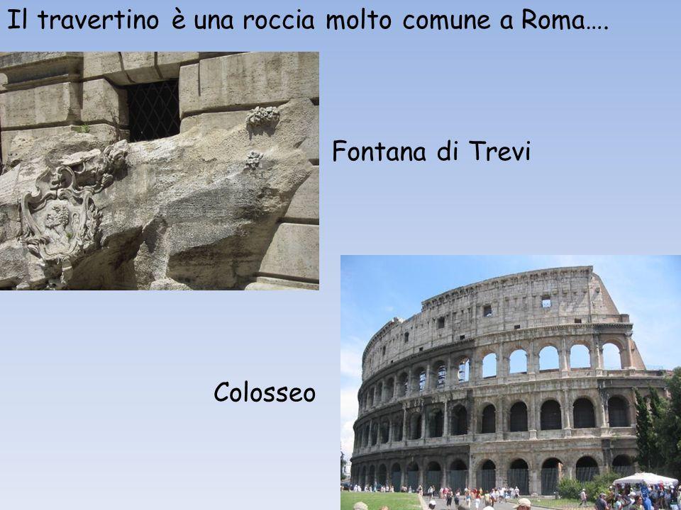 Il travertino è una roccia molto comune a Roma….