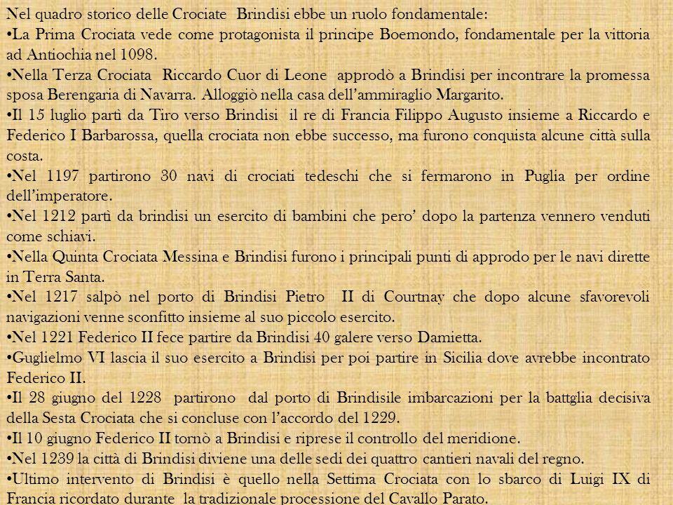 Nel quadro storico delle Crociate Brindisi ebbe un ruolo fondamentale: