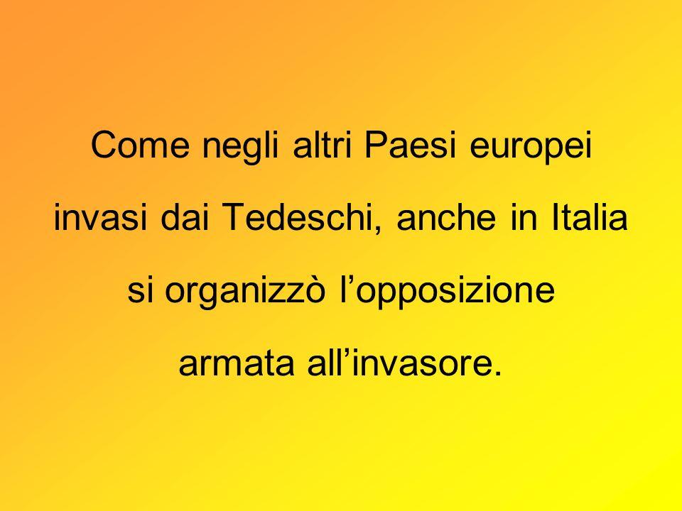 Come negli altri Paesi europei invasi dai Tedeschi, anche in Italia si organizzò l'opposizione armata all'invasore.