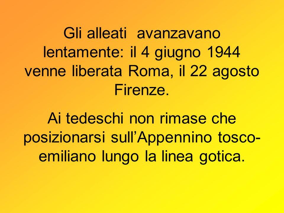 Gli alleati avanzavano lentamente: il 4 giugno 1944 venne liberata Roma, il 22 agosto Firenze.