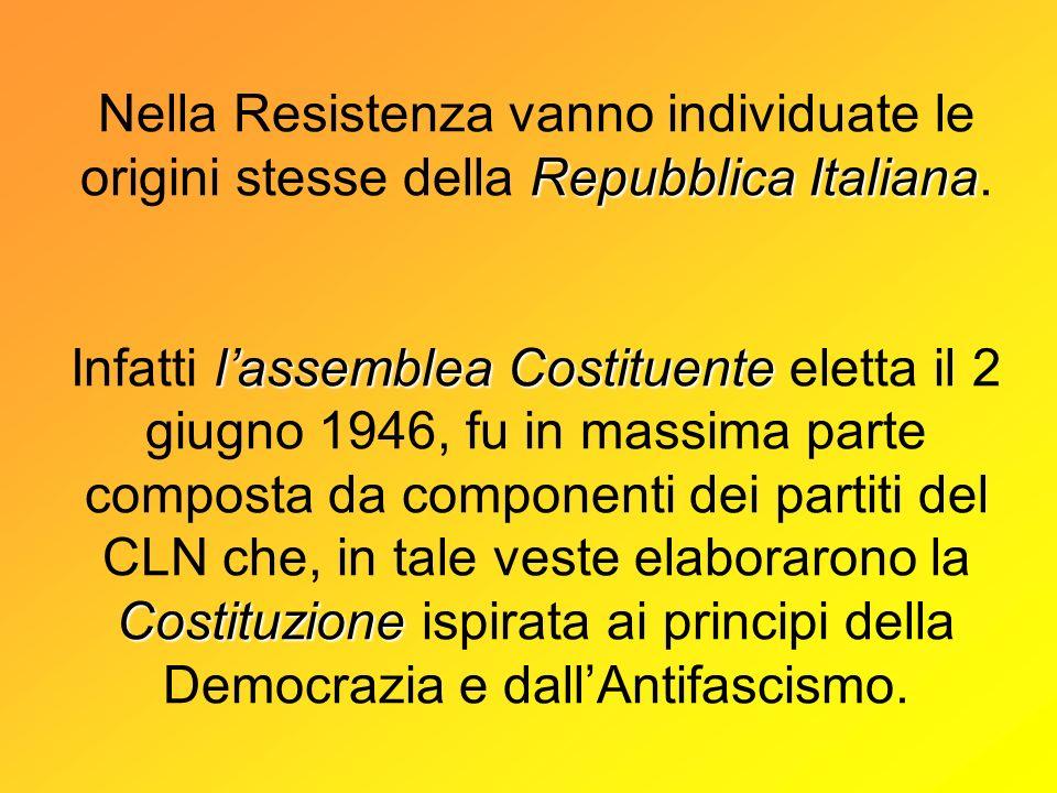 Nella Resistenza vanno individuate le origini stesse della Repubblica Italiana.