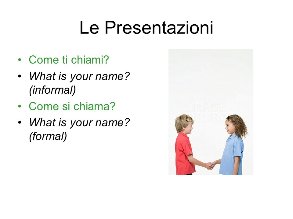Le Presentazioni Come ti chiami What is your name (informal)