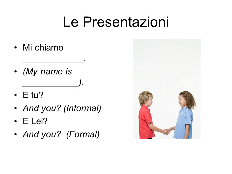 Le Presentazioni Mi chiamo ____________. (My name is ___________).