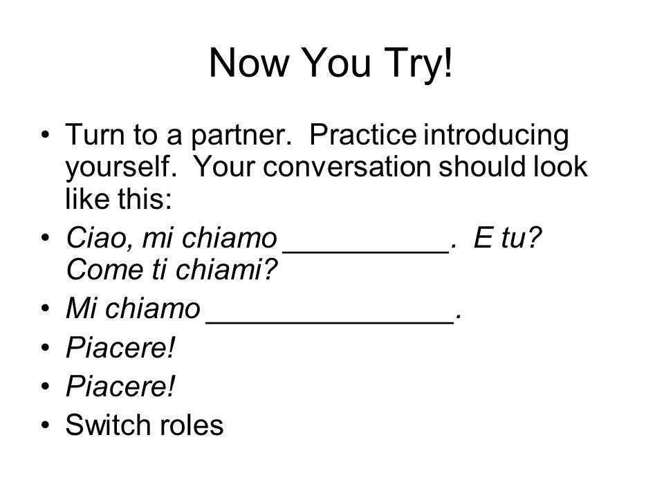 Now You Try!Turn to a partner. Practice introducing yourself. Your conversation should look like this: