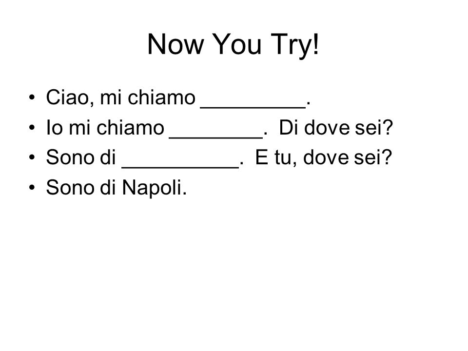 Now You Try! Ciao, mi chiamo _________.
