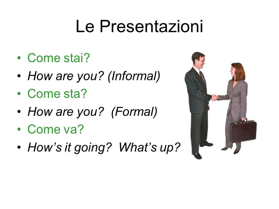 Le Presentazioni Come stai How are you (Informal) Come sta