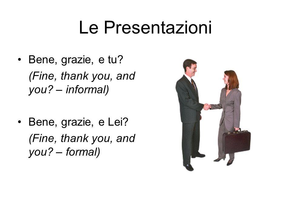 Le Presentazioni Bene, grazie, e tu
