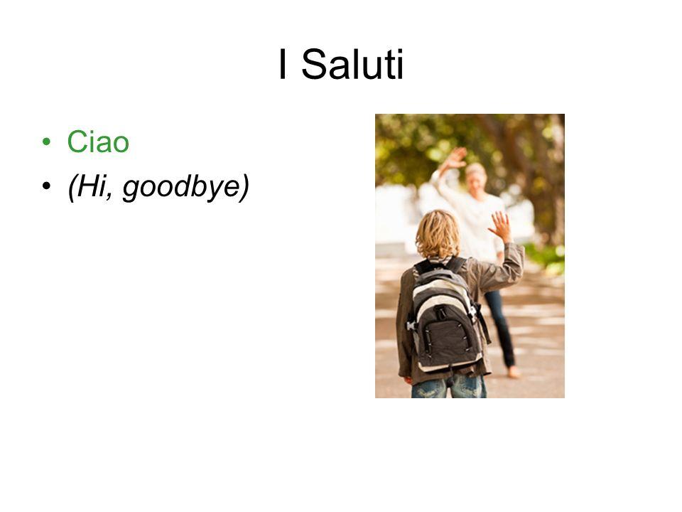I Saluti Ciao (Hi, goodbye)