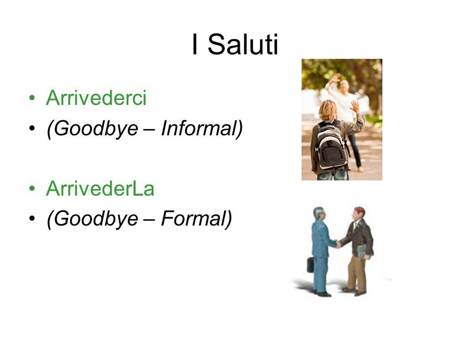 I Saluti Arrivederci (Goodbye – Informal) ArrivederLa