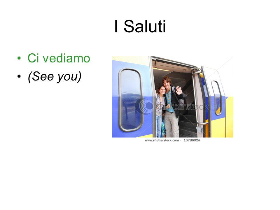 I Saluti Ci vediamo (See you)