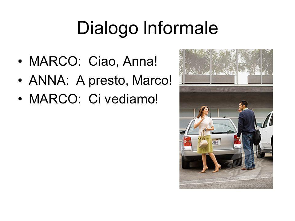 Dialogo Informale MARCO: Ciao, Anna! ANNA: A presto, Marco!
