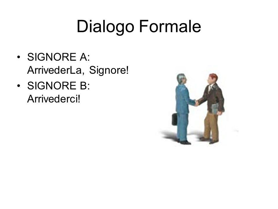 Dialogo Formale SIGNORE A: ArrivederLa, Signore!