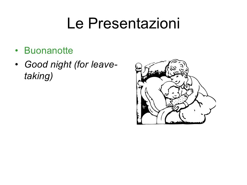 Le Presentazioni Buonanotte Good night (for leave-taking)