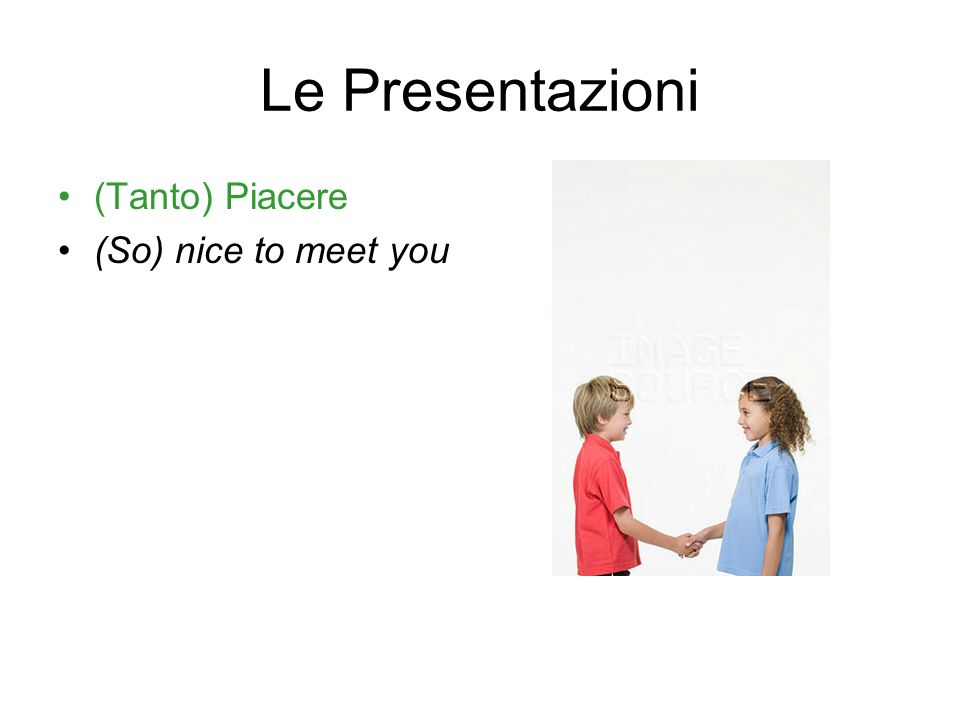 Le Presentazioni (Tanto) Piacere (So) nice to meet you