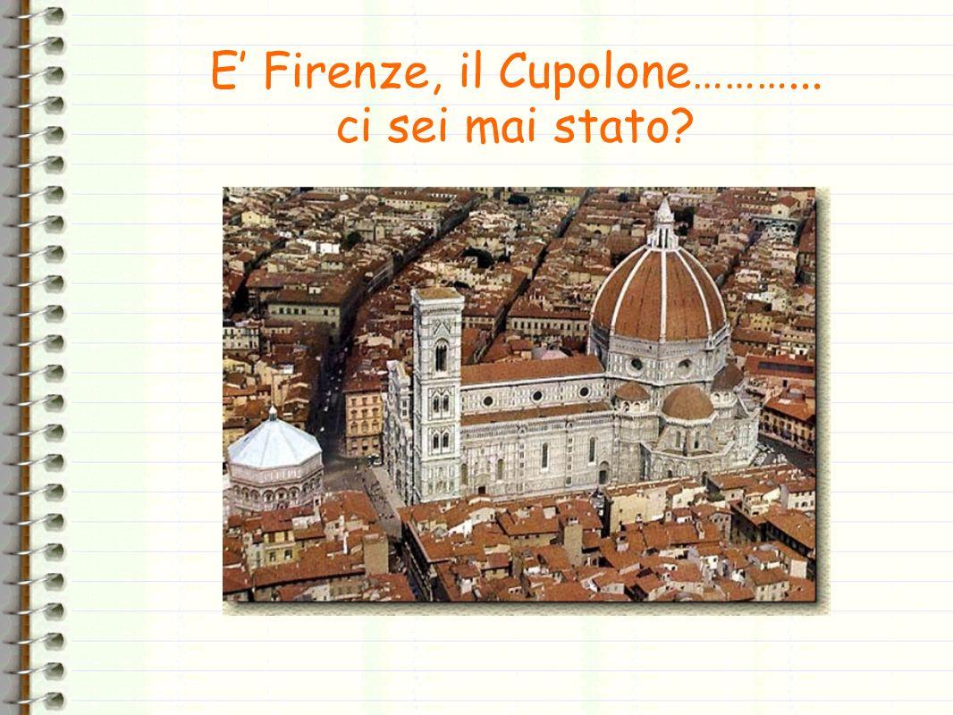 E' Firenze, il Cupolone………... ci sei mai stato