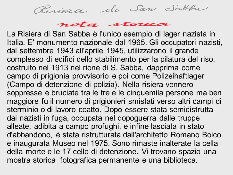 La Risiera di San Sabba è l unico esempio di lager nazista in Italia