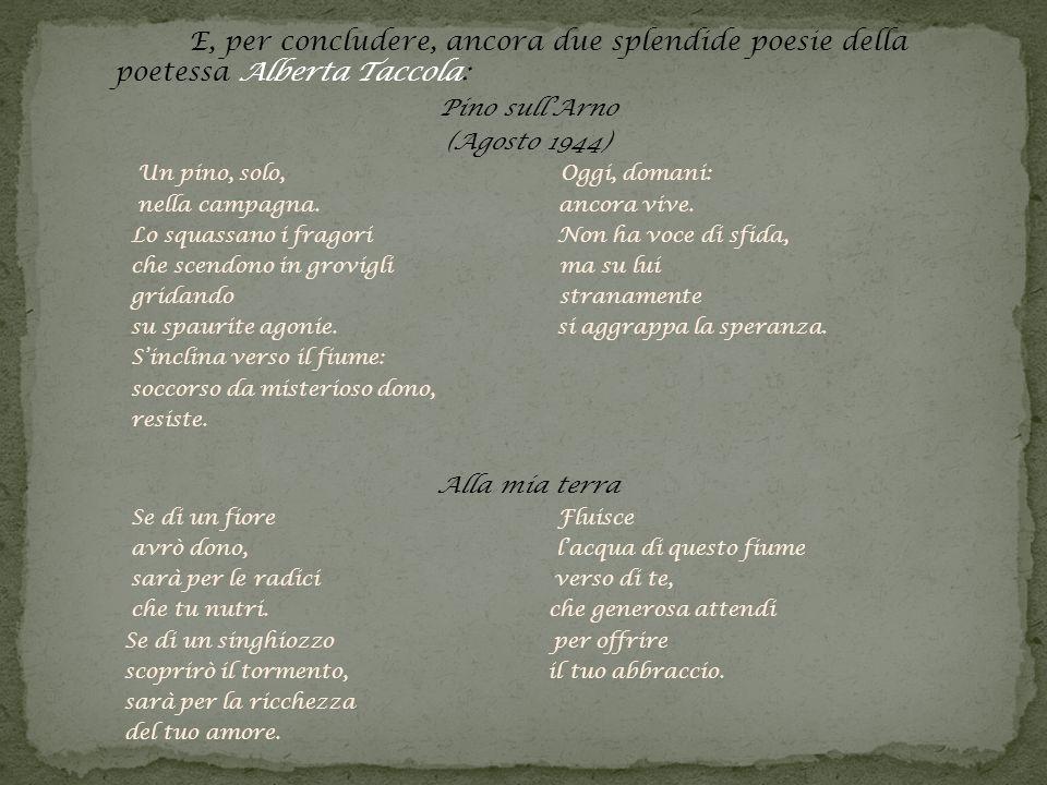 E, per concludere, ancora due splendide poesie della poetessa Alberta Taccola: