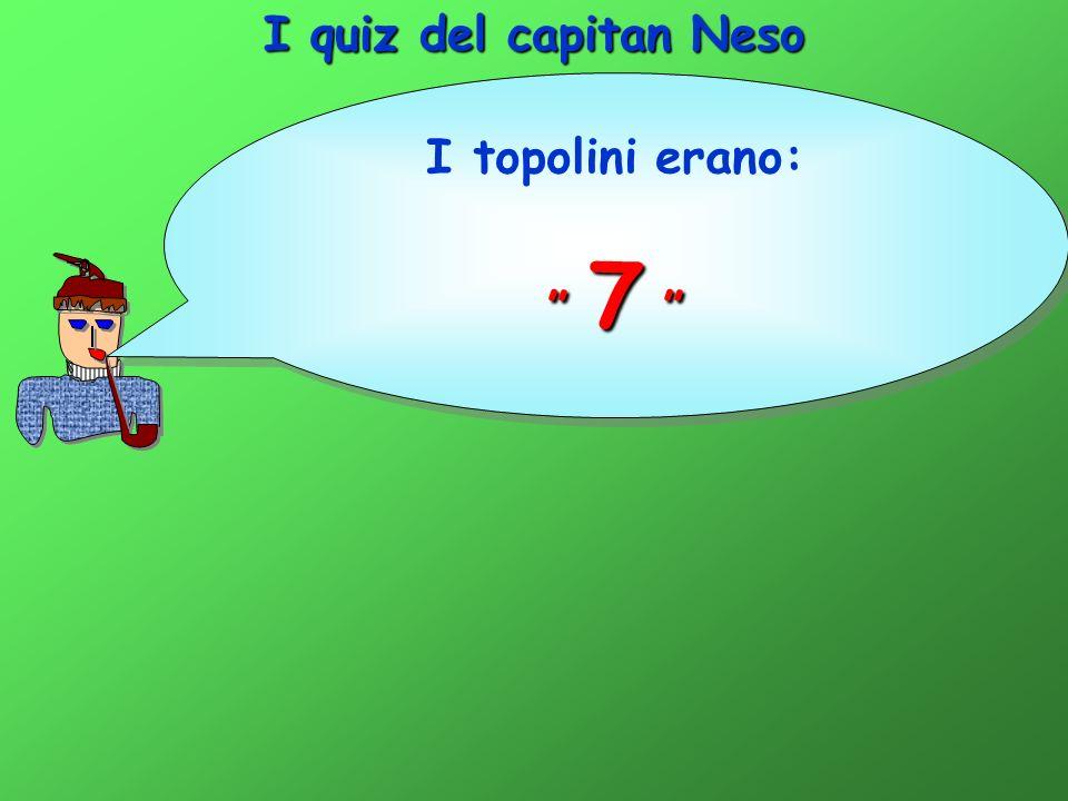 I quiz del capitan Neso I topolini erano: 7