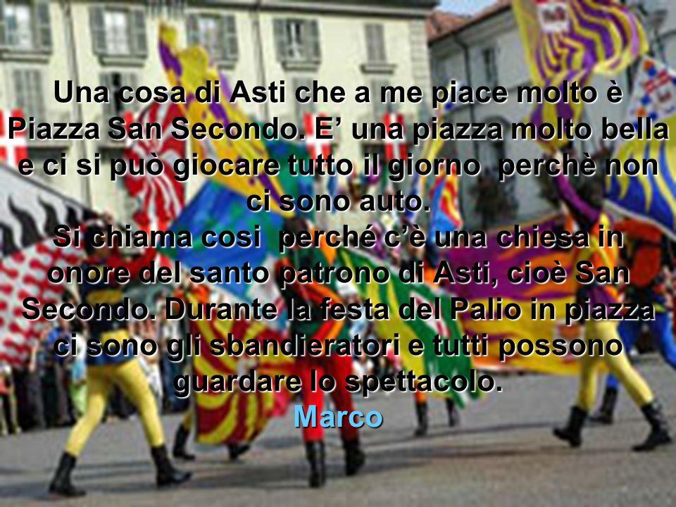 Una cosa di Asti che a me piace molto è Piazza San Secondo