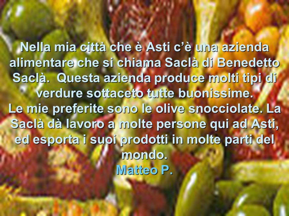 Nella mia città che è Asti c'è una azienda alimentare che si chiama Saclà di Benedetto Saclà.