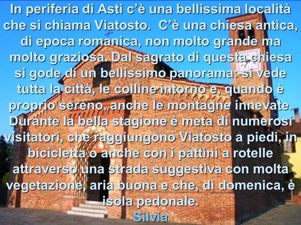 In periferia di Asti c'è una bellissima località che si chiama Viatosto.