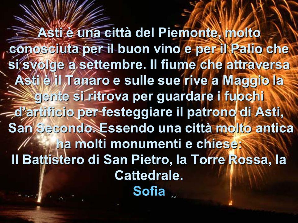 Asti è una città del Piemonte, molto conosciuta per il buon vino e per il Palio che si svolge a settembre.