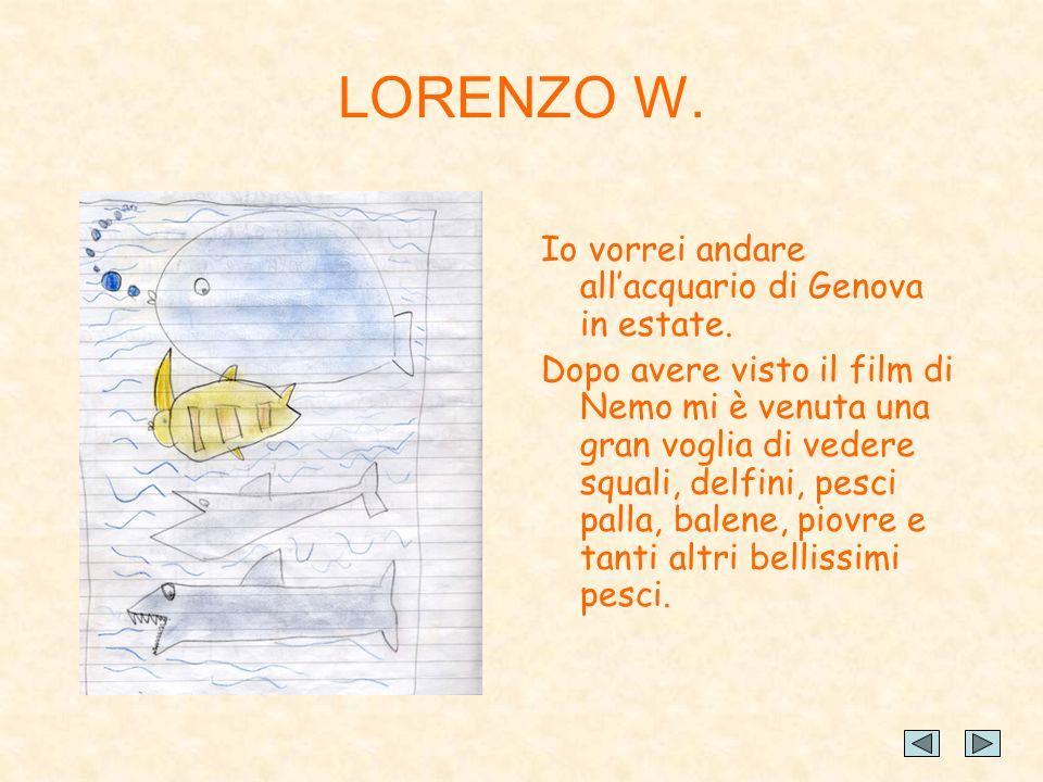 LORENZO W. Io vorrei andare all'acquario di Genova in estate.