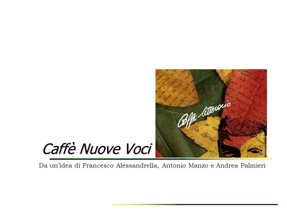 Caffè Nuove Voci Da un'idea di Francesco Alessandrella, Antonio Manzo e Andrea Palmieri