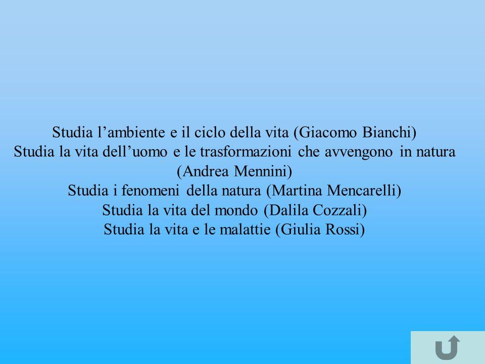 Studia l'ambiente e il ciclo della vita (Giacomo Bianchi)