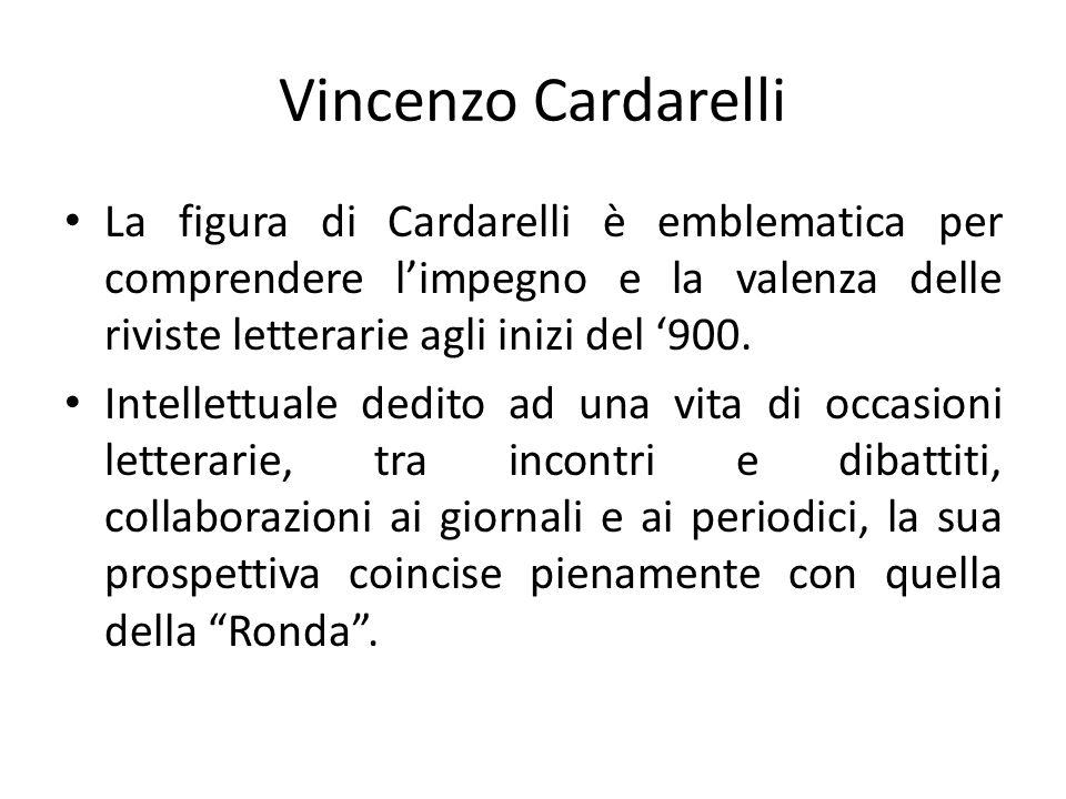 Vincenzo Cardarelli La figura di Cardarelli è emblematica per comprendere l'impegno e la valenza delle riviste letterarie agli inizi del '900.