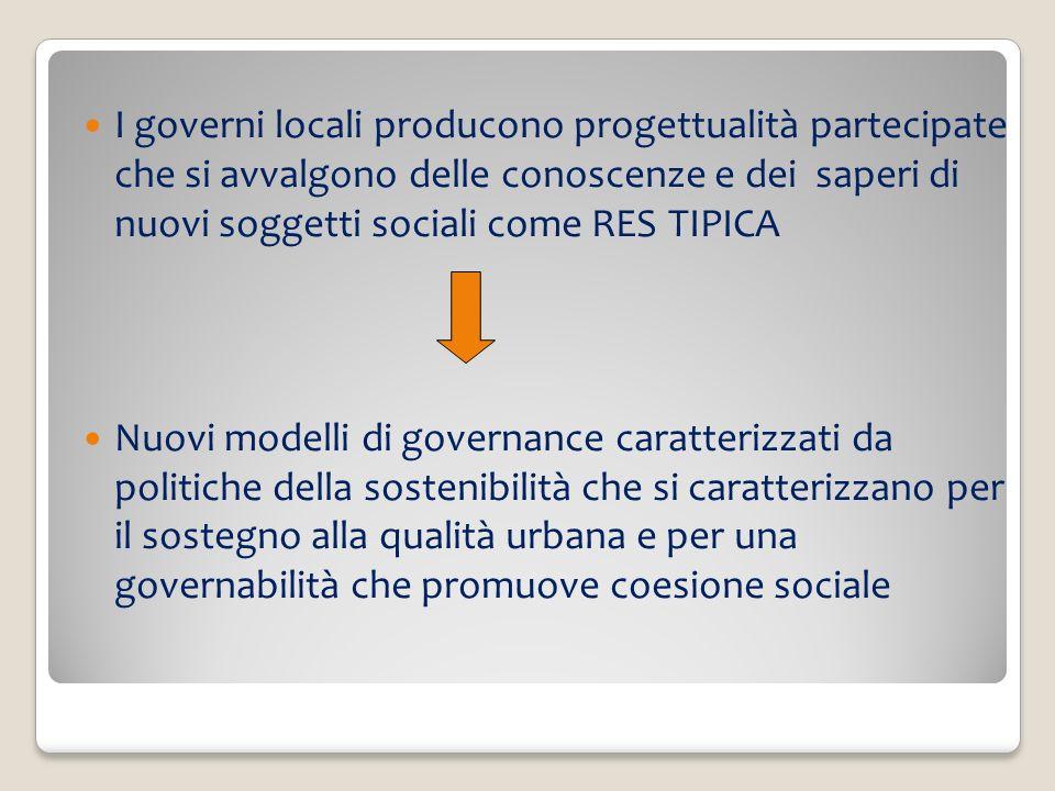 I governi locali producono progettualità partecipate che si avvalgono delle conoscenze e dei saperi di nuovi soggetti sociali come RES TIPICA
