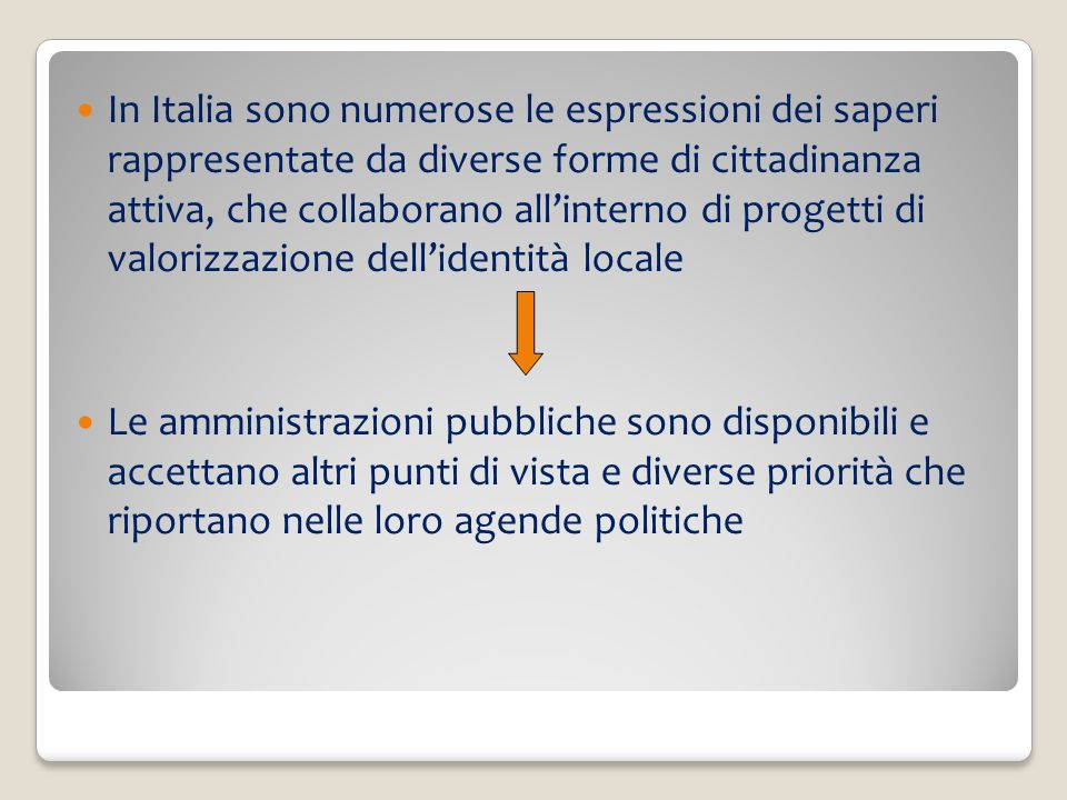 In Italia sono numerose le espressioni dei saperi rappresentate da diverse forme di cittadinanza attiva, che collaborano all'interno di progetti di valorizzazione dell'identità locale