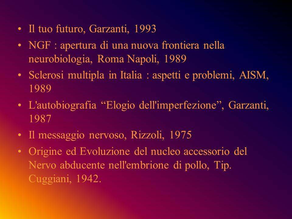 Il tuo futuro, Garzanti, 1993 NGF : apertura di una nuova frontiera nella neurobiologia, Roma Napoli, 1989.