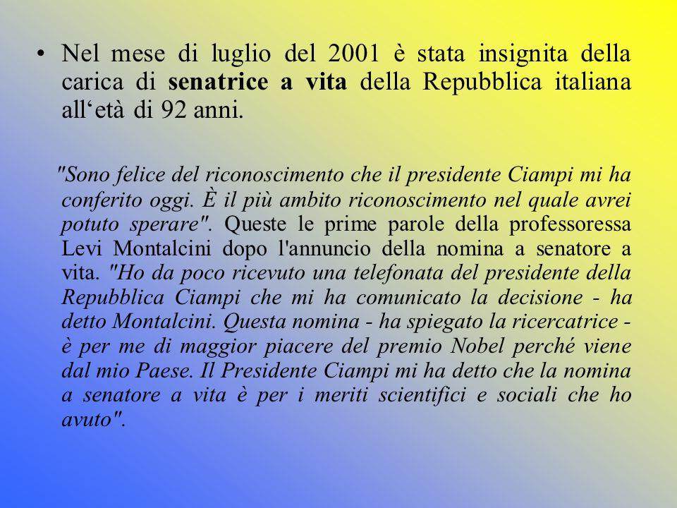 Nel mese di luglio del 2001 è stata insignita della carica di senatrice a vita della Repubblica italiana all'età di 92 anni.