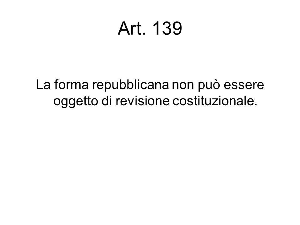 Art. 139 La forma repubblicana non può essere oggetto di revisione costituzionale.