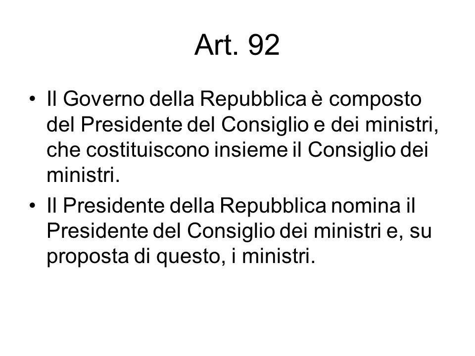 Art. 92 Il Governo della Repubblica è composto del Presidente del Consiglio e dei ministri, che costituiscono insieme il Consiglio dei ministri.