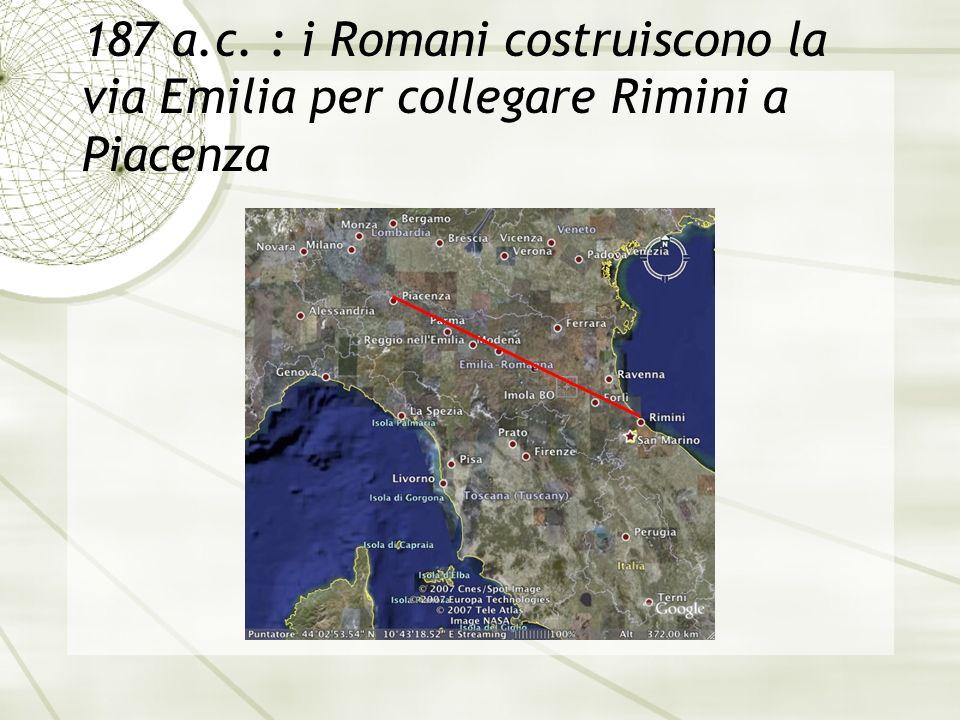 187 a.c. : i Romani costruiscono la via Emilia per collegare Rimini a Piacenza