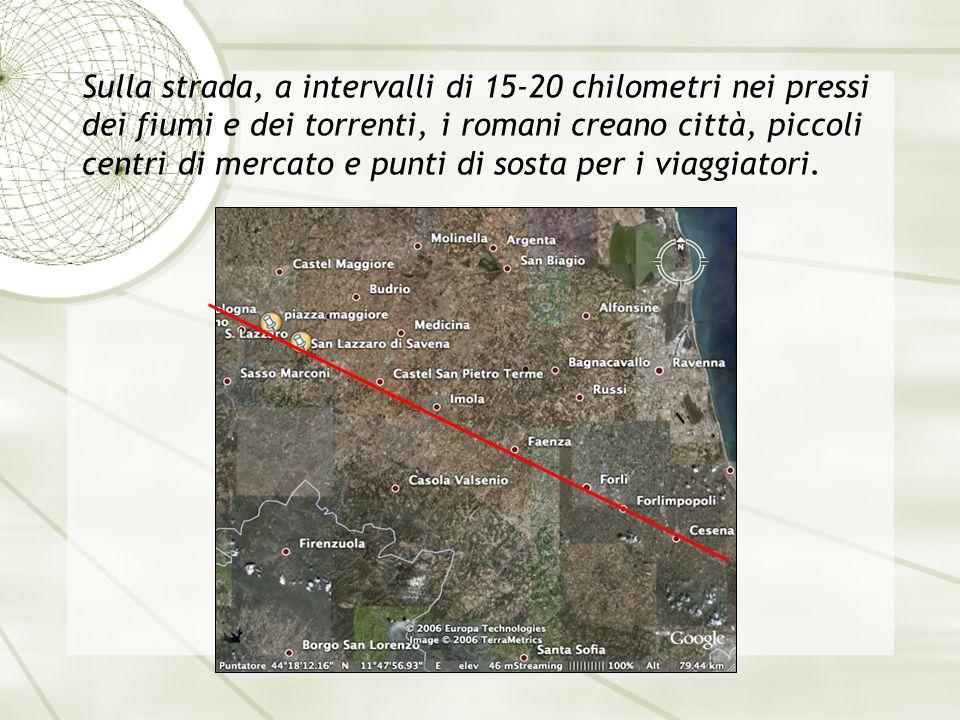 Sulla strada, a intervalli di 15-20 chilometri nei pressi dei fiumi e dei torrenti, i romani creano città, piccoli centri di mercato e punti di sosta per i viaggiatori.